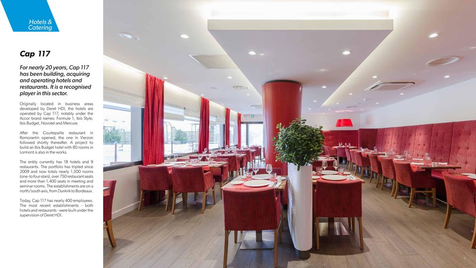 After the Courtepaille restaurant in Romorantin opened, the one in Vierzon followed shortly thereafter. A project to build an Ibis Budget hotel with 80 rooms in Lormont is also in the works.