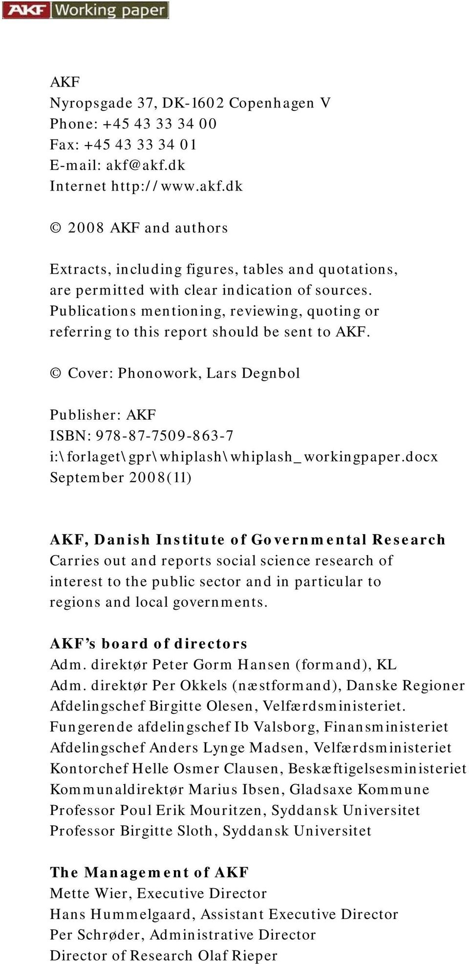 Publications mentioning, reviewing, quoting or referring to this report should be sent to AKF.