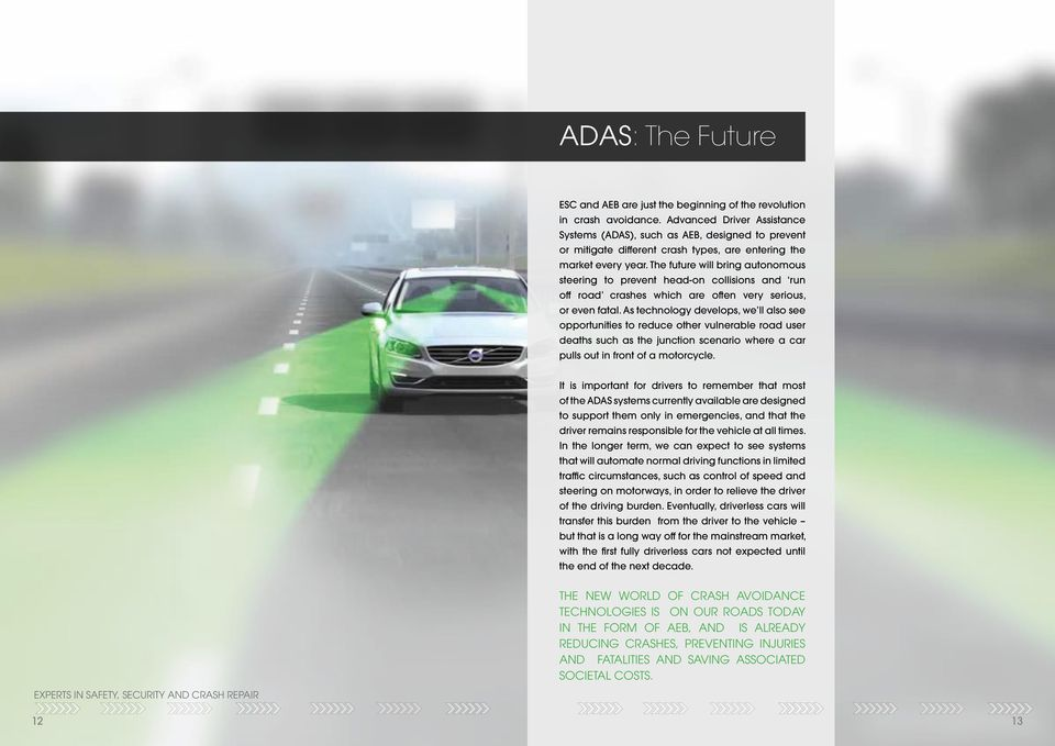The future will bring autonomous steering to prevent head-on collisions and run off road crashes which are often very serious, or even fatal.