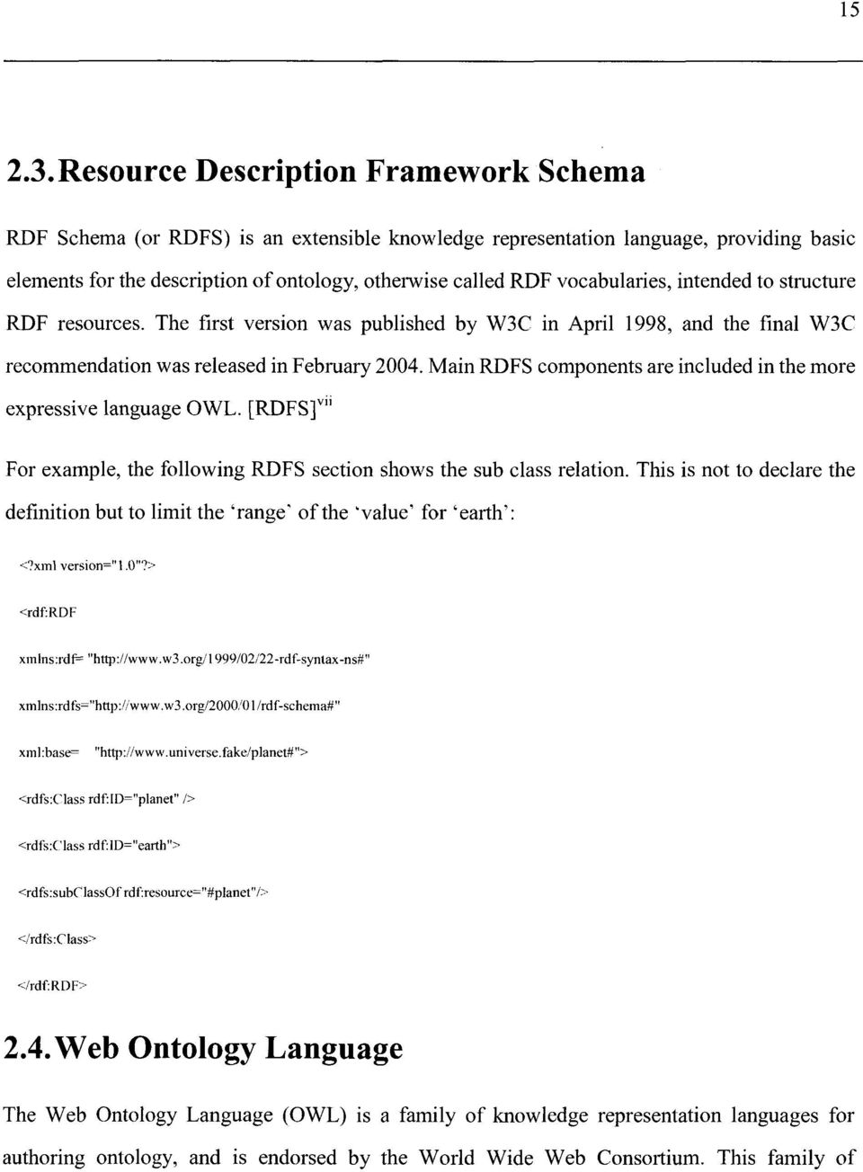 vocabularies, intended to structure RDF resources. The first version was published by W3C in April 1998, and the final W3C recommendation was released in February 2004.