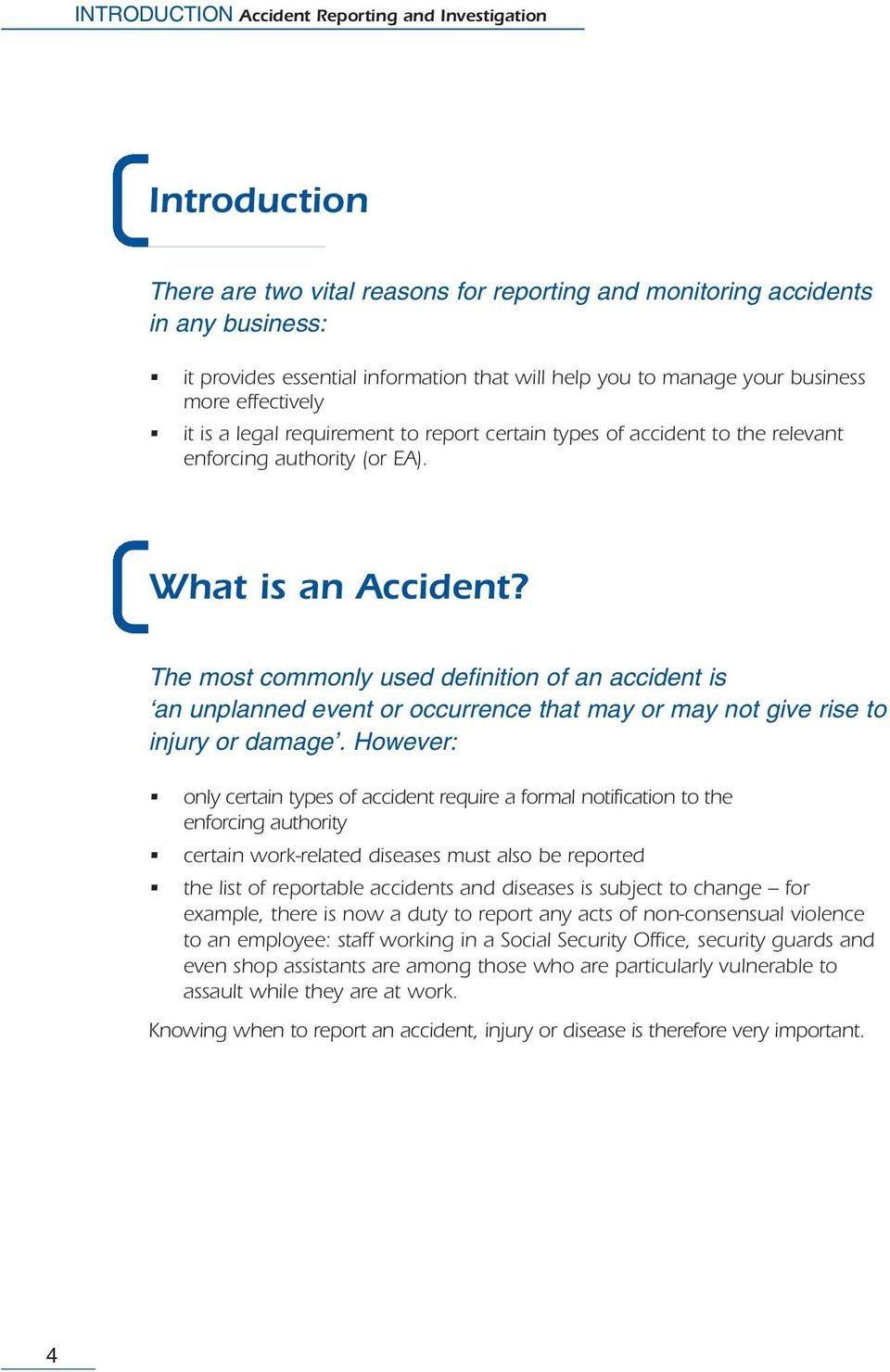 The most commonly used definition of an accident is an unplanned event or occurrence that may or may not give rise to injury or damage.