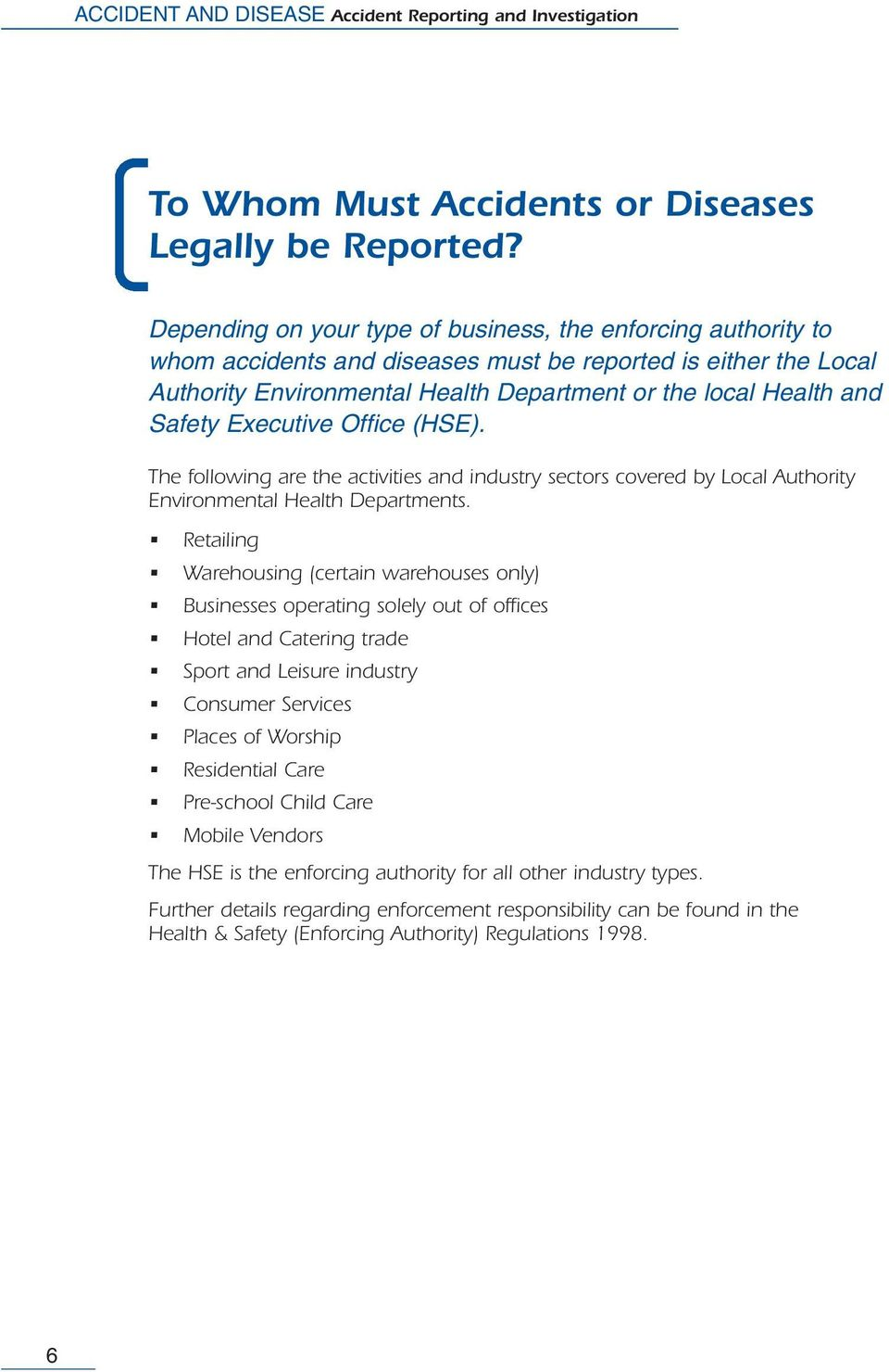 Safety Executive Office (HSE). The following are the activities and industry sectors covered by Local Authority Environmental Health Departments.