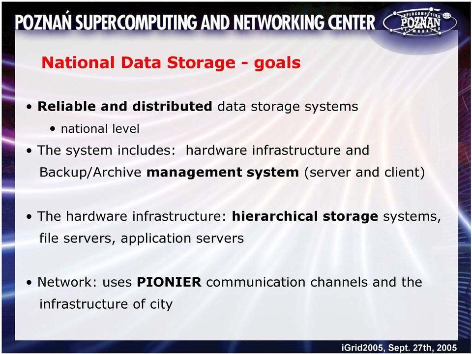 and client) The hardware infrastructure: hierarchical storage systems, file servers,