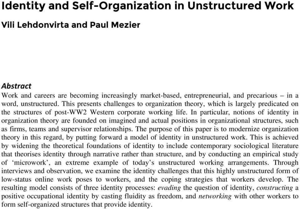 In particular, notions of identity in organization theory are founded on imagined and actual positions in organizational structures, such as firms, teams and supervisor relationships.