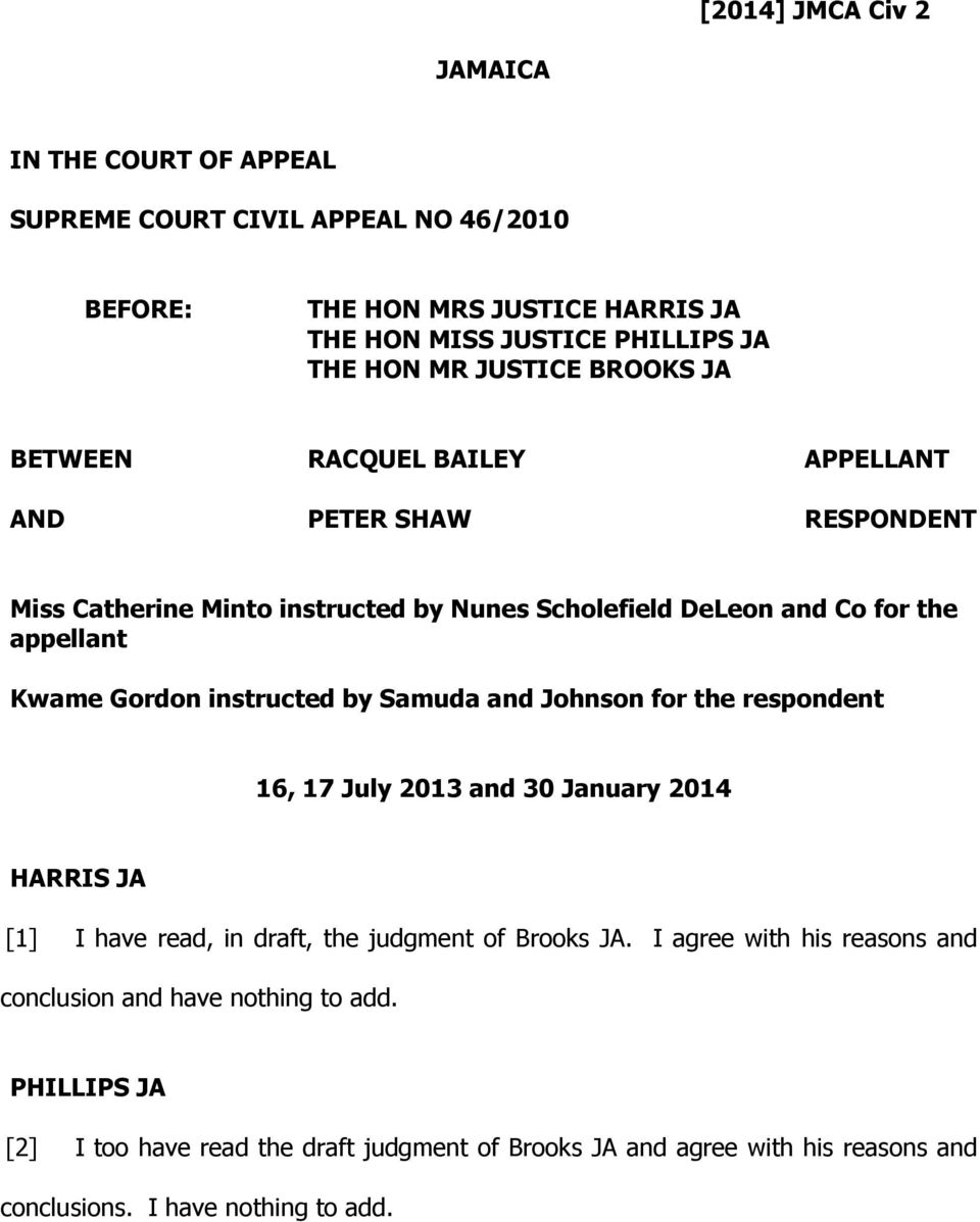 Gordon instructed by Samuda and Johnson for the respondent 16, 17 July 2013 and 30 January 2014 HARRIS JA [1] I have read, in draft, the judgment of Brooks JA.