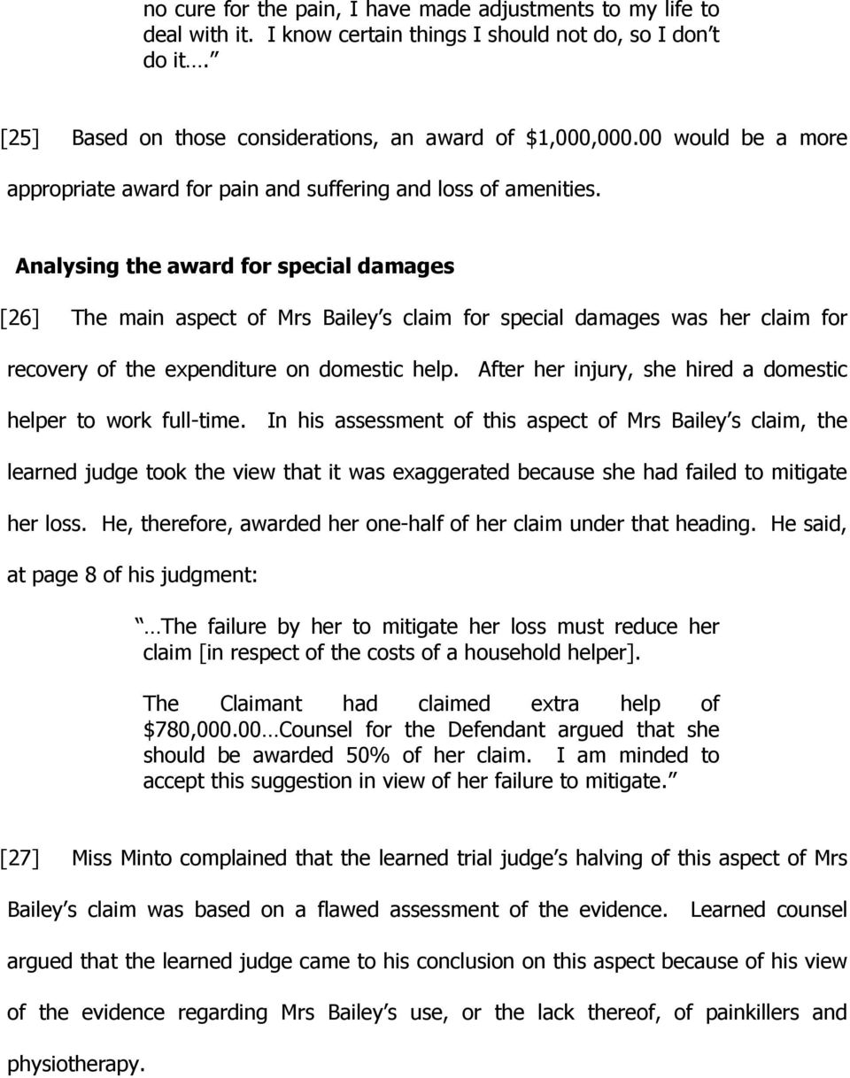 Analysing the award for special damages [26] The main aspect of Mrs Bailey s claim for special damages was her claim for recovery of the expenditure on domestic help.