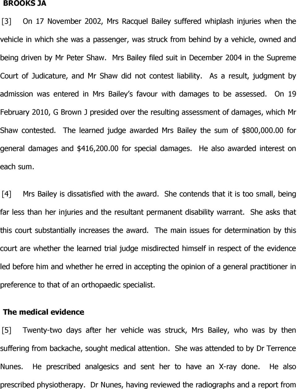As a result, judgment by admission was entered in Mrs Bailey s favour with damages to be assessed.