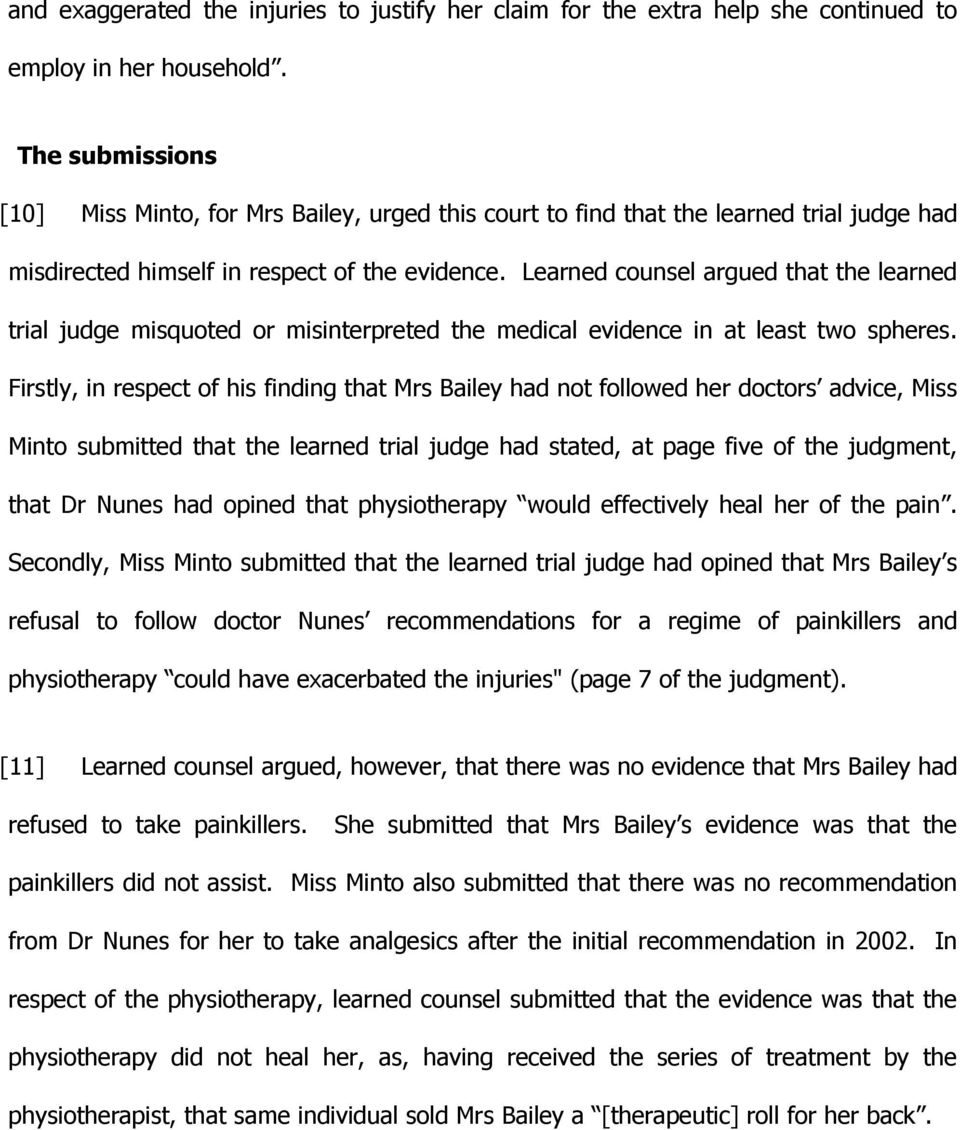 Learned counsel argued that the learned trial judge misquoted or misinterpreted the medical evidence in at least two spheres.