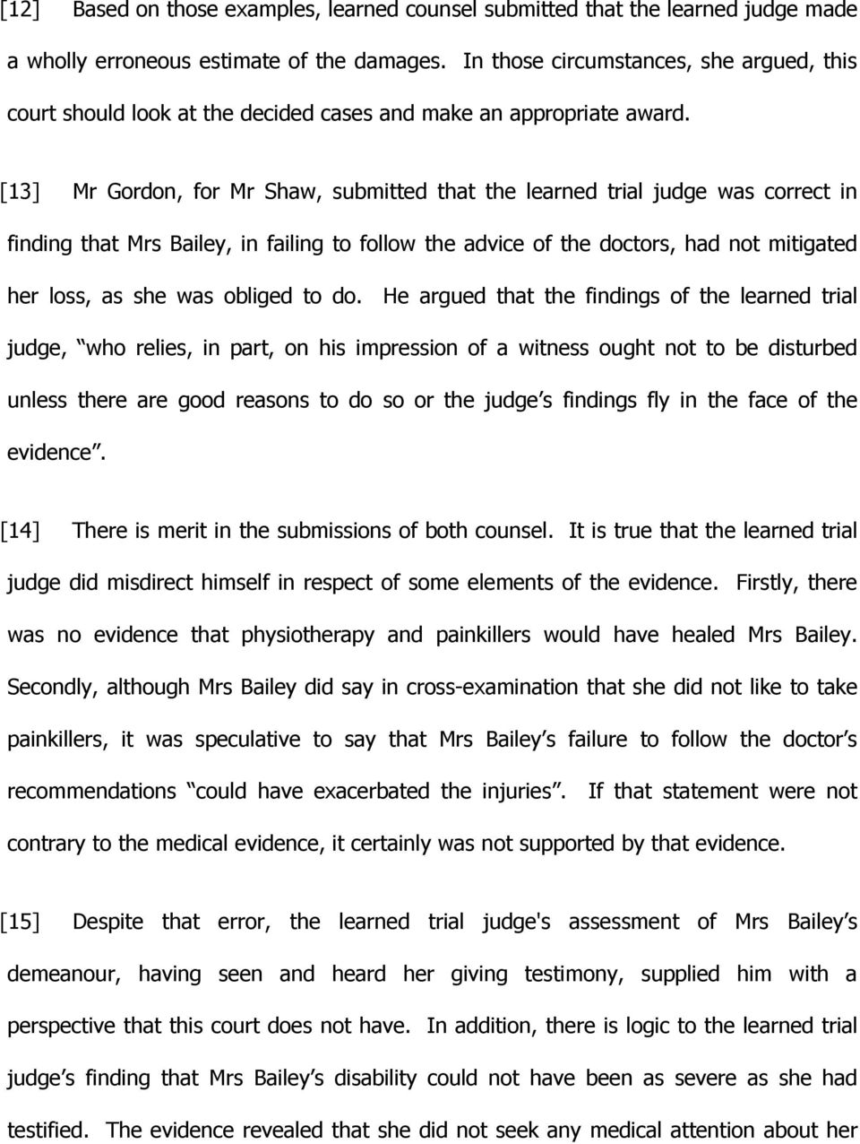 [13] Mr Gordon, for Mr Shaw, submitted that the learned trial judge was correct in finding that Mrs Bailey, in failing to follow the advice of the doctors, had not mitigated her loss, as she was