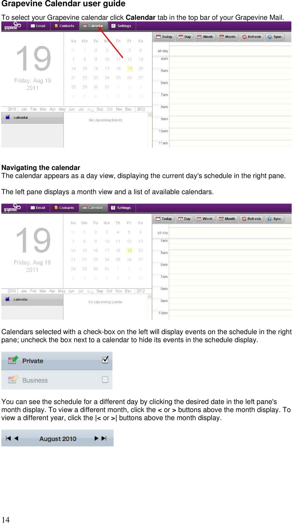 Calendars selected with a check-box on the left will display events on the schedule in the right pane; uncheck the box next to a calendar to hide its events in the schedule display.