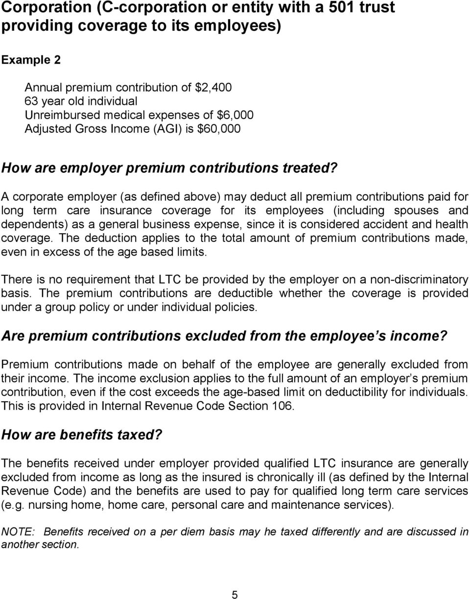A corporate employer (as defined above) may deduct all premium contributions paid for long term care insurance coverage for its employees (including spouses and dependents) as a general business
