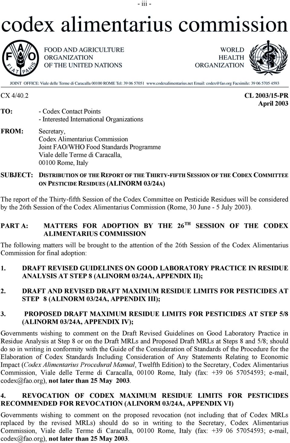 00100 Rome, Italy CL 2003/15-PR April 2003 DISTRIBUTION OF THE REPORT OF THE THIRTY-FIFTH SESSION OF THE CODEX COMMITTEE ON PESTICIDE RESIDUES (ALINORM 03/24A) The report of the Thirty-fifth Session