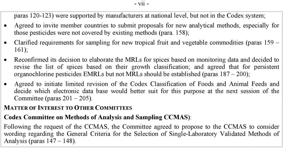 158); Clarified requirements for sampling for new tropical fruit and vegetable commodities (paras 159 161); Reconfirmed its decision to elaborate the MRLs for spices based on monitoring data and