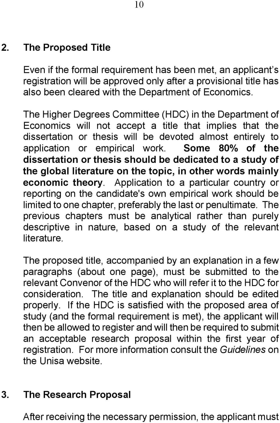 The Higher Degrees Committee (HDC) in the Department of Economics will not accept a title that implies that the dissertation or thesis will be devoted almost entirely to application or empirical work.