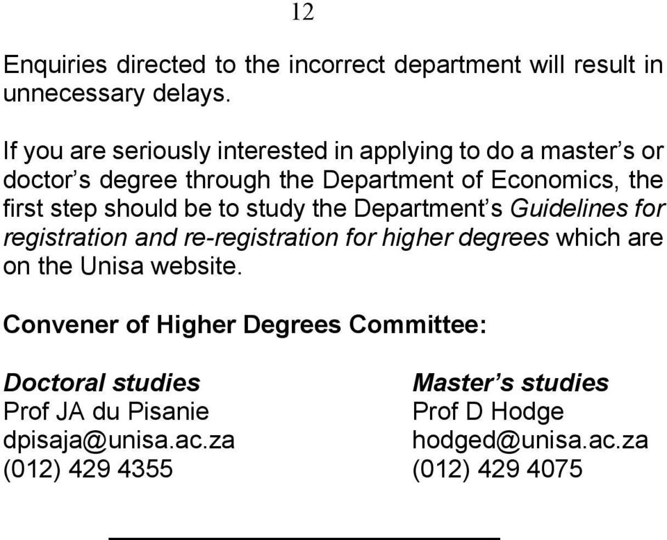 step should be to study the Department s Guidelines for registration and re-registration for higher degrees which are on the Unisa