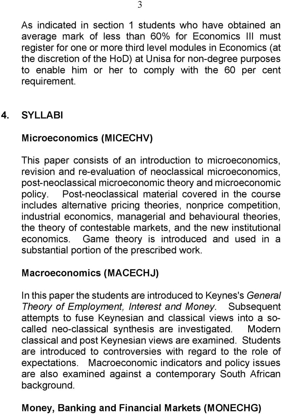 SYLLABI Microeconomics (MICECHV) This paper consists of an introduction to microeconomics, revision and re-evaluation of neoclassical microeconomics, post-neoclassical microeconomic theory and