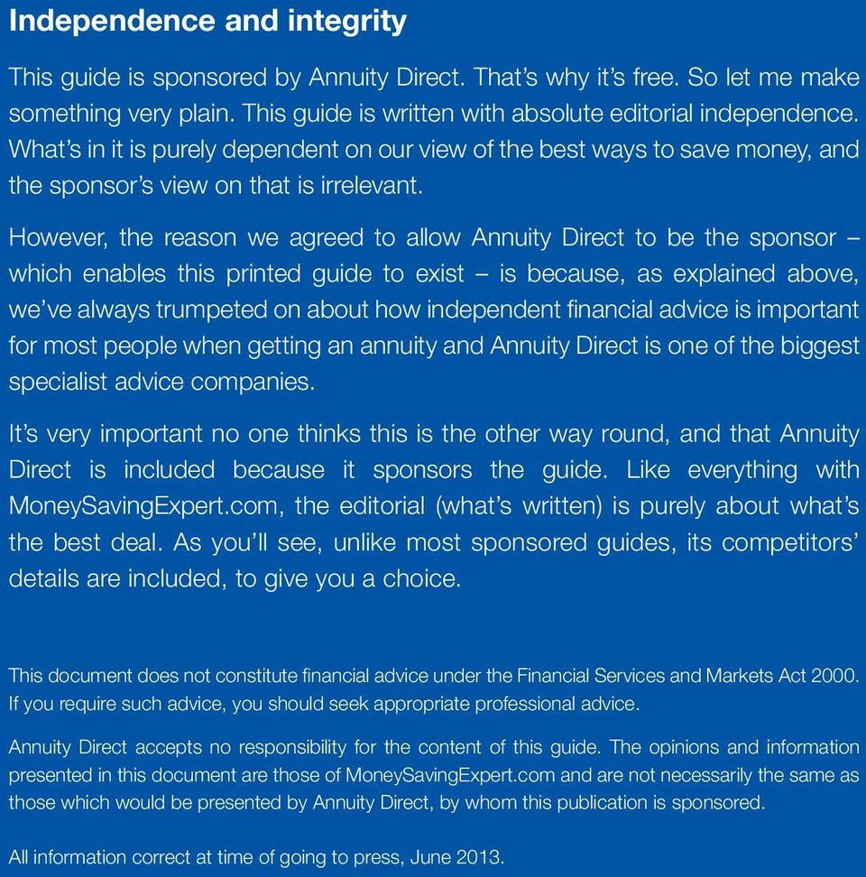 However, the reason we agreed to allow Annuity Direct to be the sponsor which enables this printed guide to exist is because, as explained above, we ve always trumpeted on about how independent