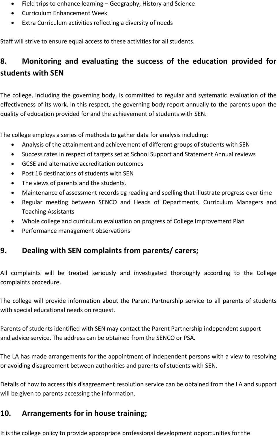 Monitoring and evaluating the success of the education provided for students with SEN The college, including the governing body, is committed to regular and systematic evaluation of the effectiveness