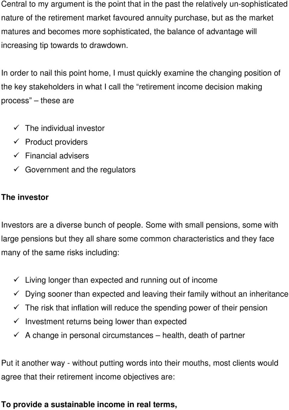 In order to nail this point home, I must quickly examine the changing position of the key stakeholders in what I call the retirement income decision making process these are The individual investor