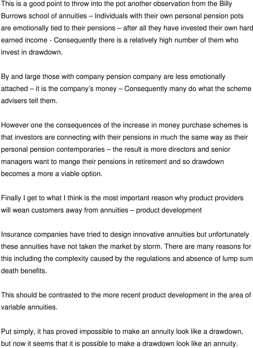 By and large those with company pension company are less emotionally attached it is the company s money Consequently many do what the scheme advisers tell them.