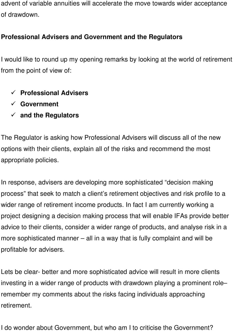 and the Regulators The Regulator is asking how Professional Advisers will discuss all of the new options with their clients, explain all of the risks and recommend the most appropriate policies.