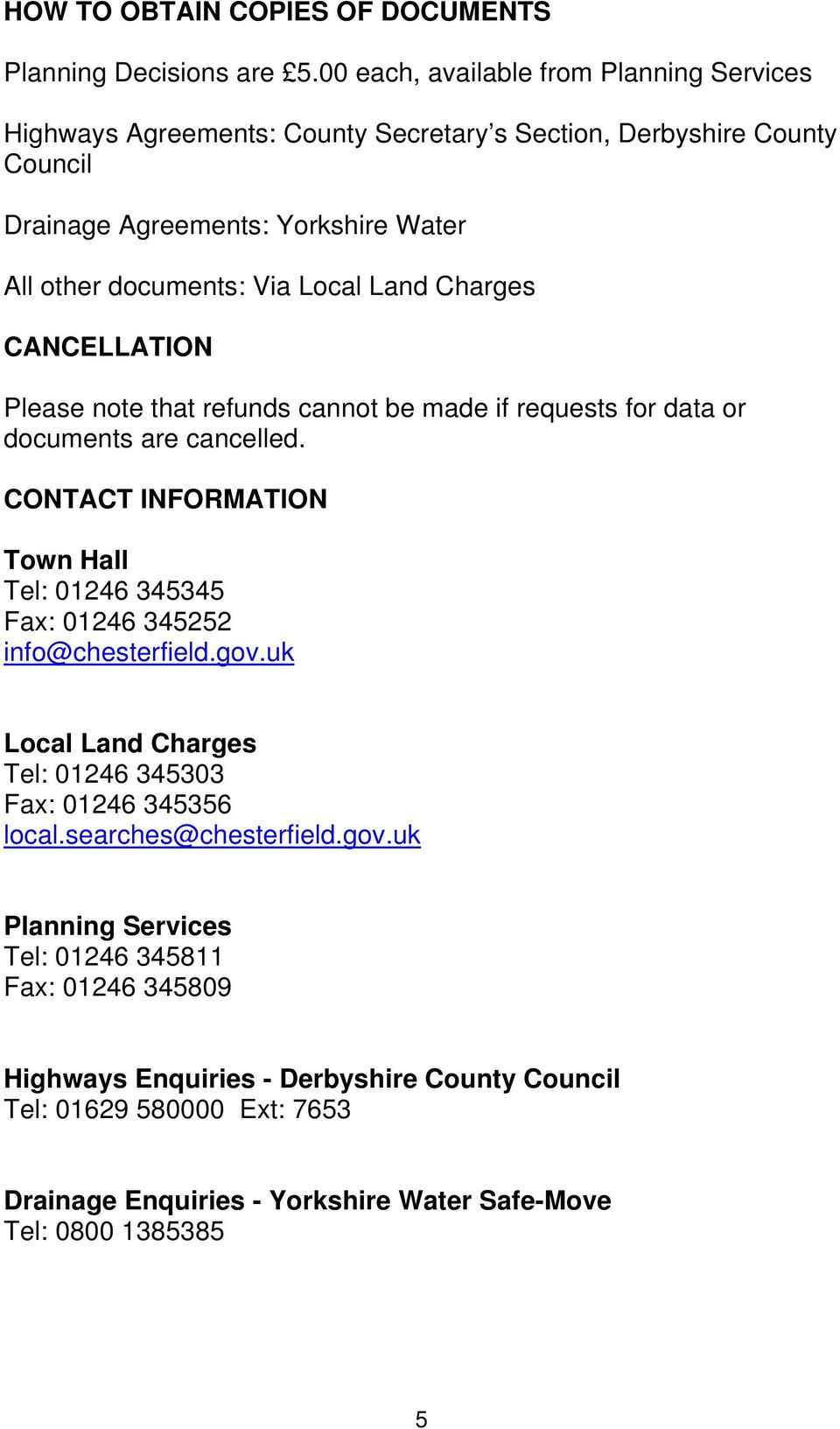 Local Land Charges CANCELLATION Please note that refunds cannot be made if requests for data or documents are cancelled.
