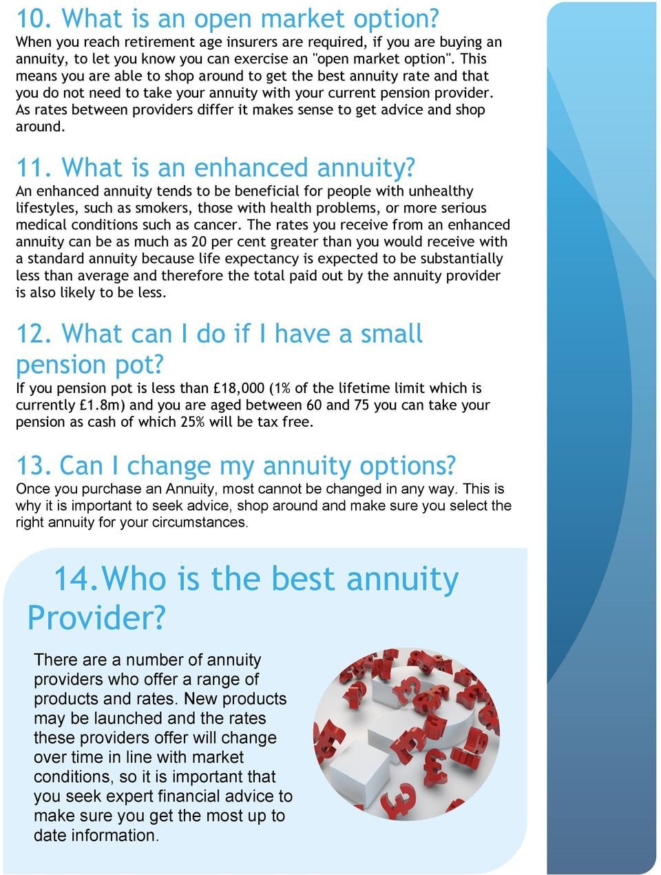 As rates between providers differ it makes sense to get advice and shop around. 11. What is an enhanced annuity?