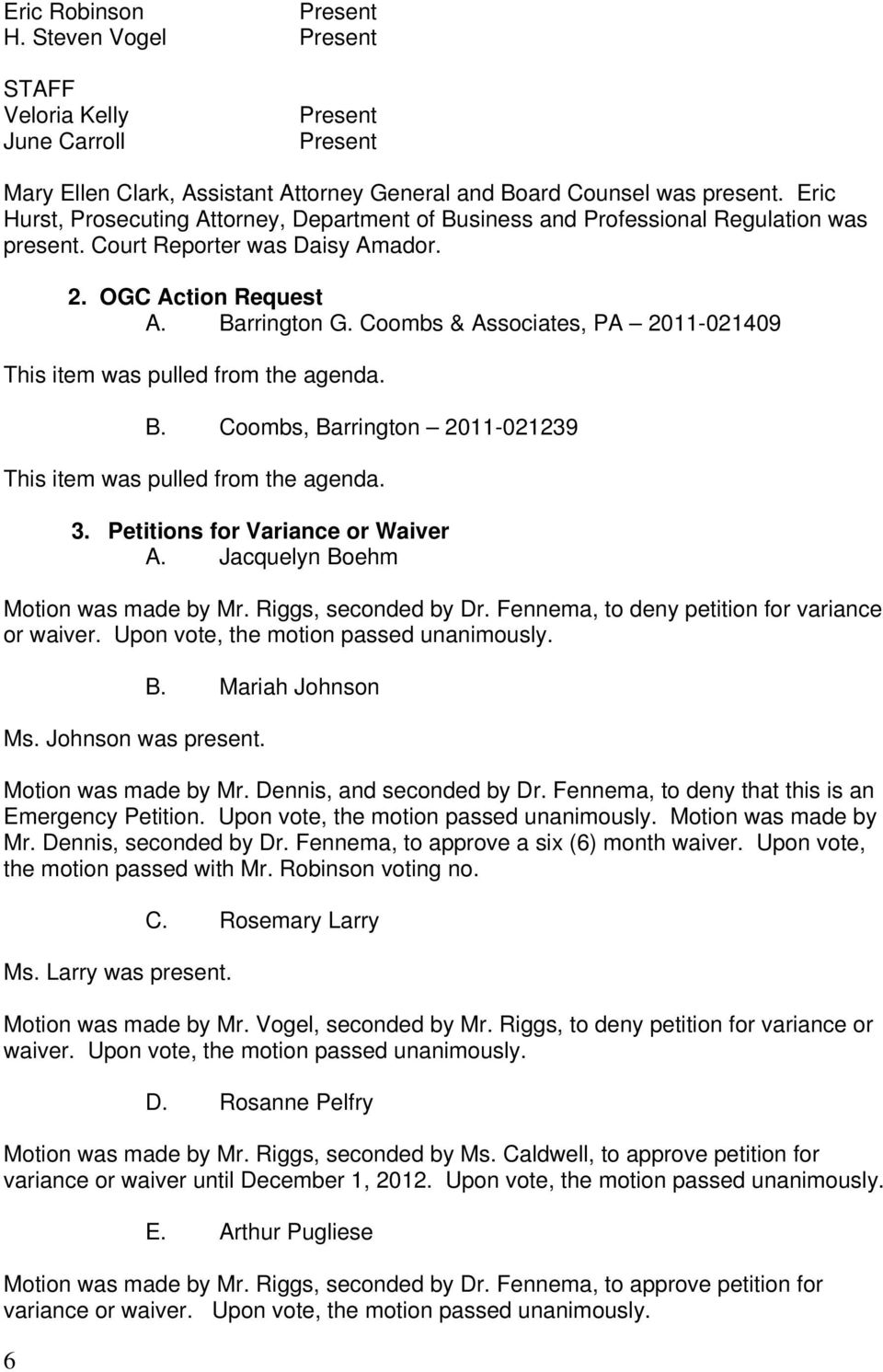 Coombs & Associates, PA 2011-021409 This item was pulled from the agenda. B. Coombs, Barrington 2011-021239 This item was pulled from the agenda. 3. Petitions for Variance or Waiver A.