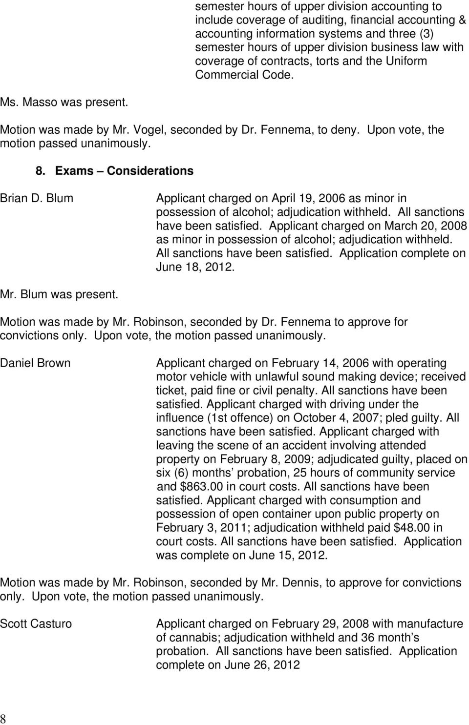 Exams Considerations Brian D. Blum Applicant charged on April 19, 2006 as minor in possession of alcohol; adjudication withheld. All sanctions have been satisfied.