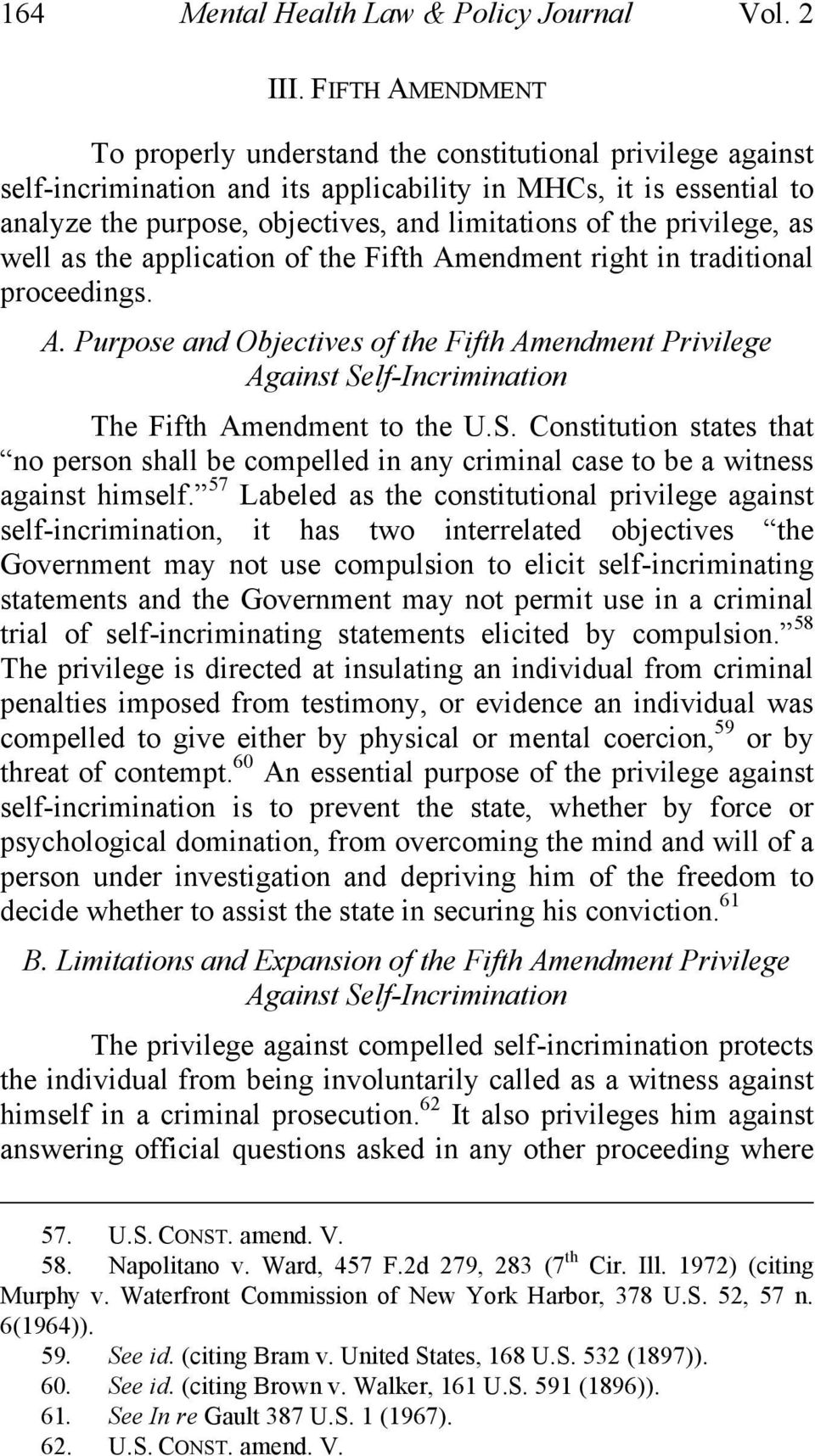 the privilege, as well as the application of the Fifth Amendment right in traditional proceedings. A. Purpose and Objectives of the Fifth Amendment Privilege Against Self-Incrimination The Fifth Amendment to the U.
