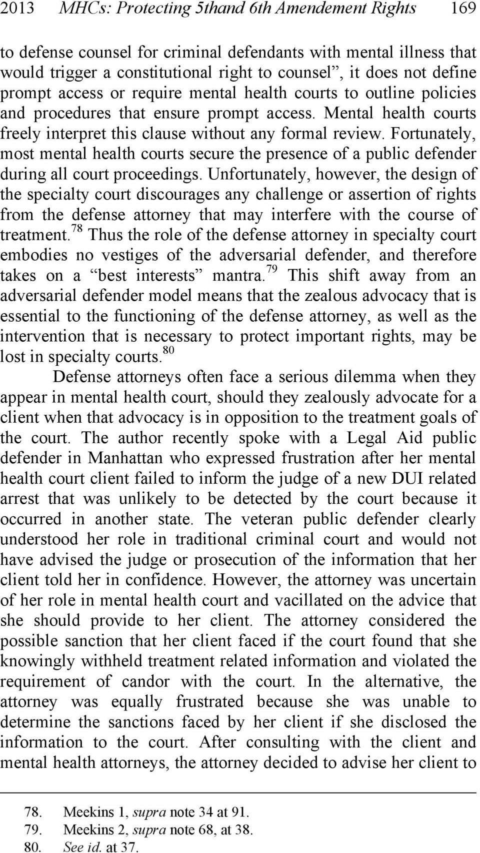 Fortunately, most mental health courts secure the presence of a public defender during all court proceedings.