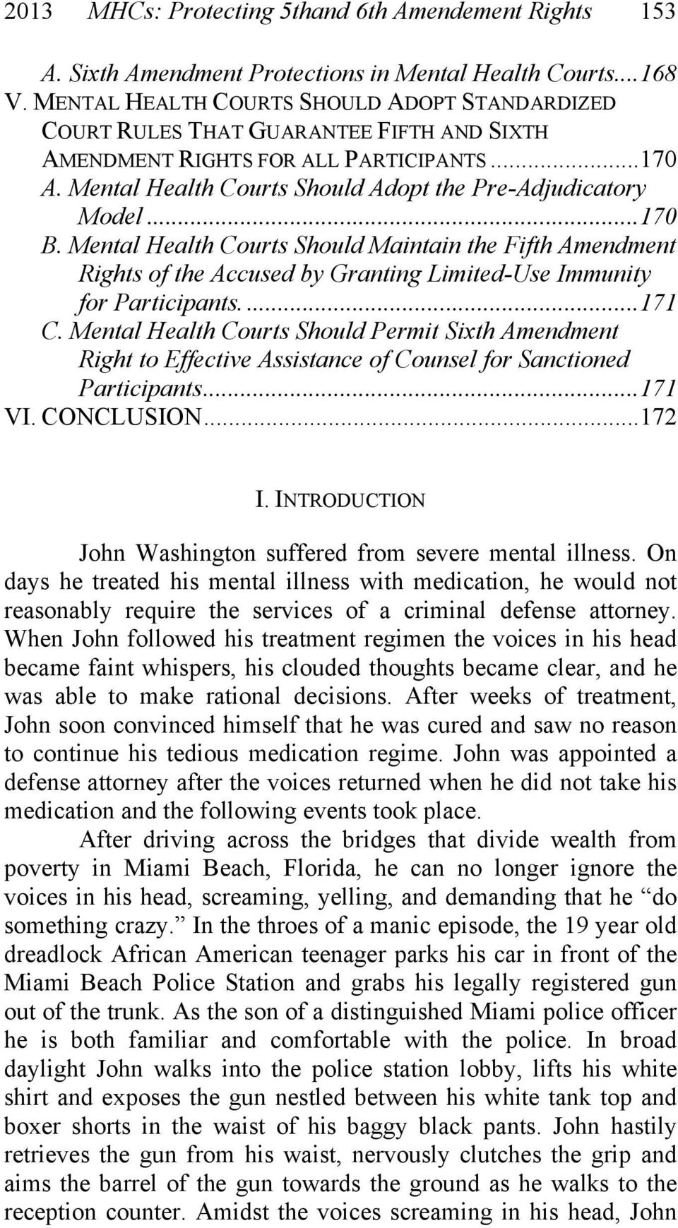 ..170 B. Mental Health Courts Should Maintain the Fifth Amendment Rights of the Accused by Granting Limited-Use Immunity for Participants....171 C.