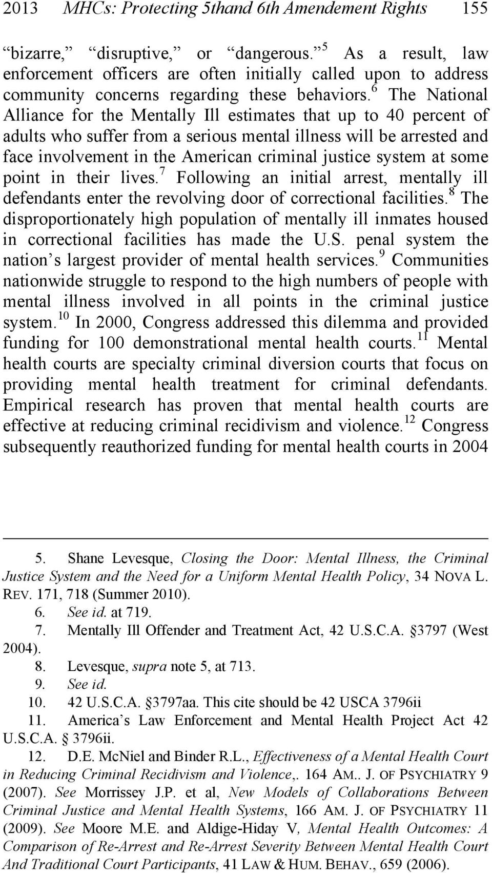 6 The National Alliance for the Mentally Ill estimates that up to 40 percent of adults who suffer from a serious mental illness will be arrested and face involvement in the American criminal justice