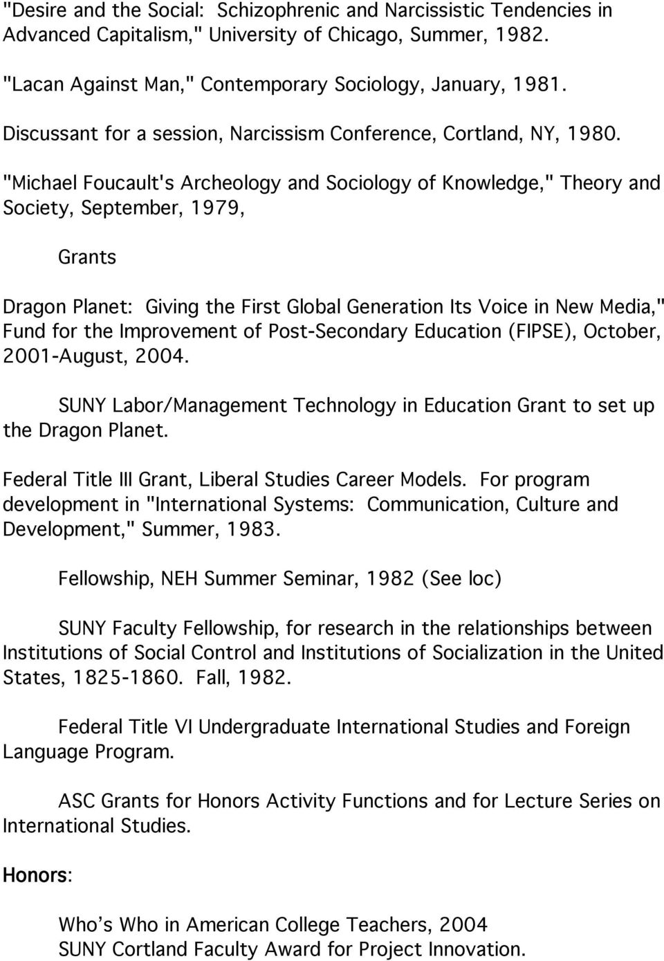 """Michael Foucault's Archeology and Sociology of Knowledge,"" Theory and Society, September, 1979, Grants Dragon Planet: Giving the First Global Generation Its Voice in New Media,"" Fund for the"