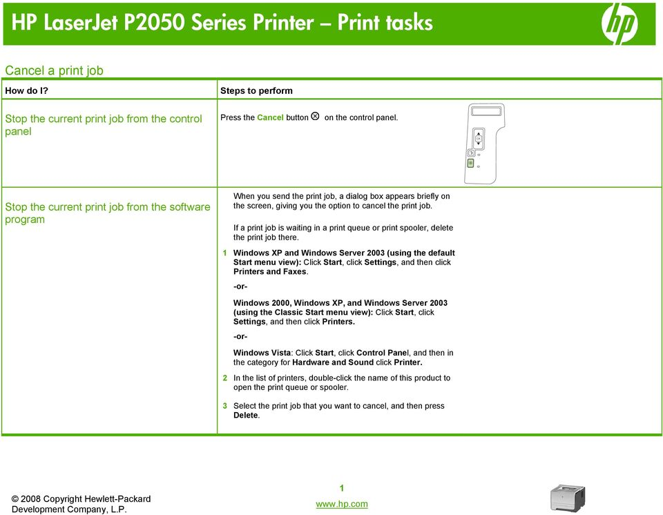 If a print job is waiting in a print queue or print spooler, delete the print job there.