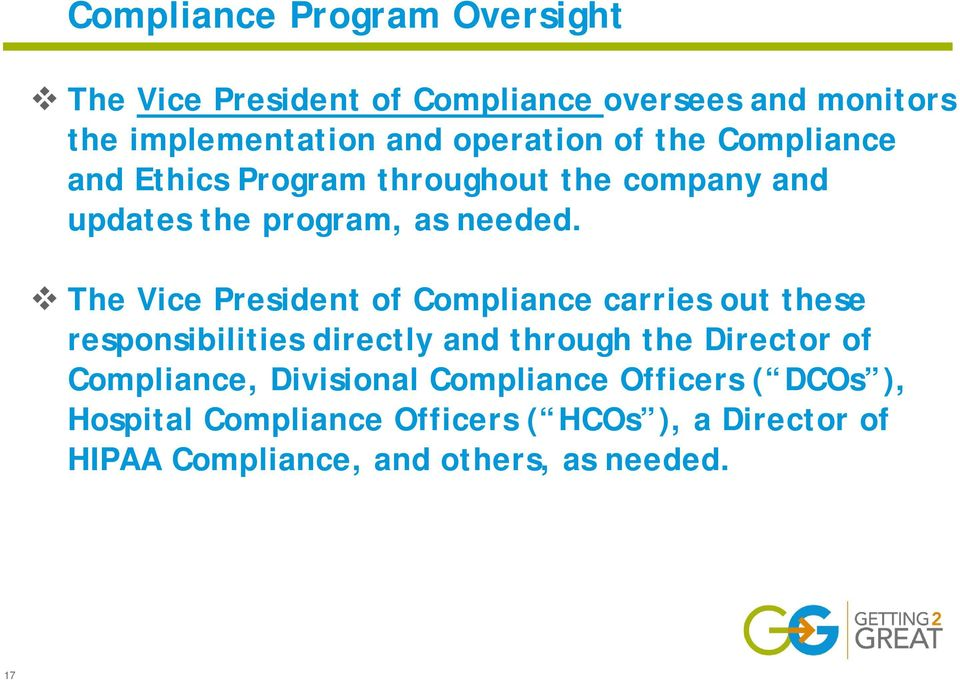 The Vice President of Compliance carries out these responsibilities directly and through the Director of Compliance,