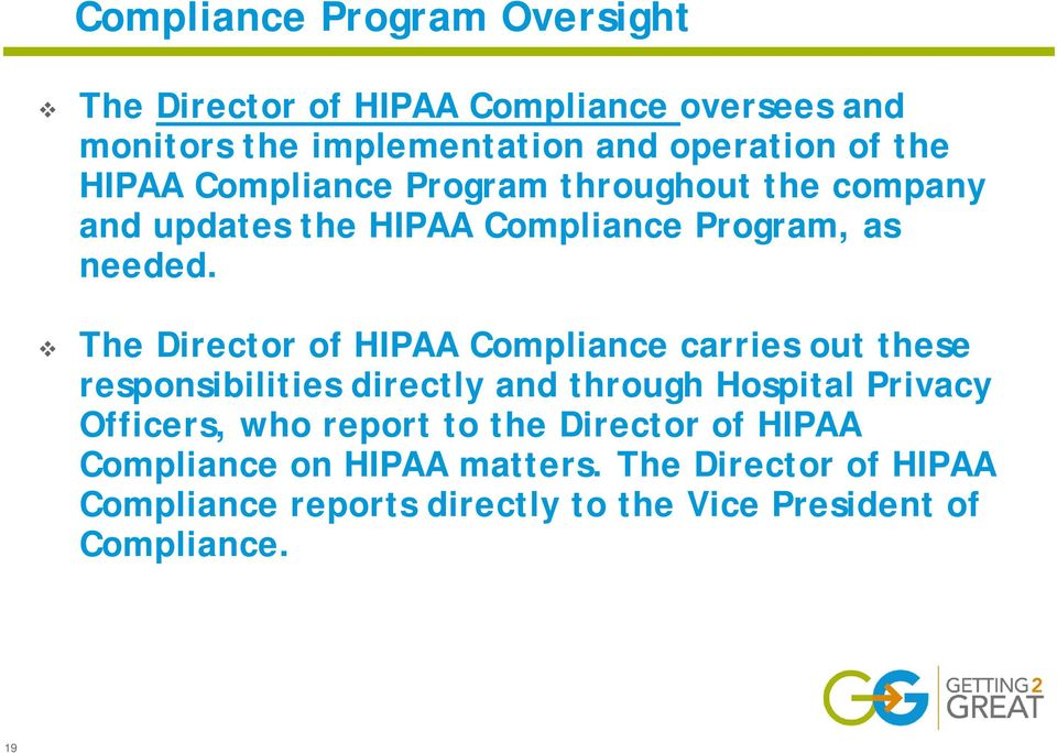 The Director of HIPAA Compliance carries out these responsibilities directly and through Hospital Privacy Officers, who