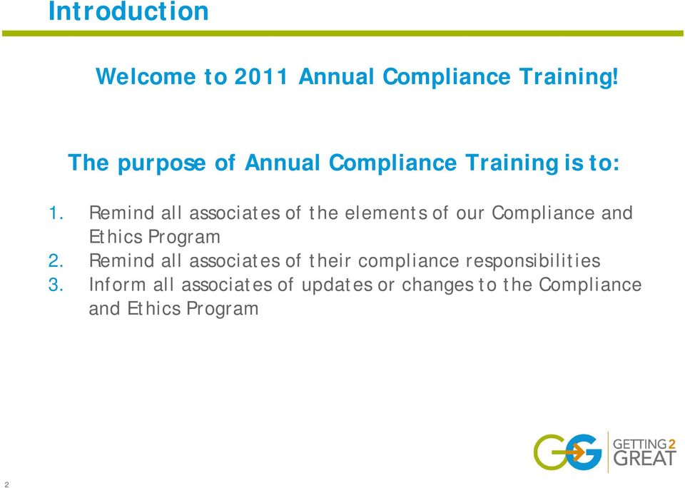 Remind all associates of the elements of our Compliance and Ethics Program 2.