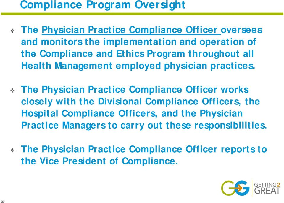 The Physician Practice Compliance Officer works closely with the Divisional Compliance Officers, the Hospital Compliance