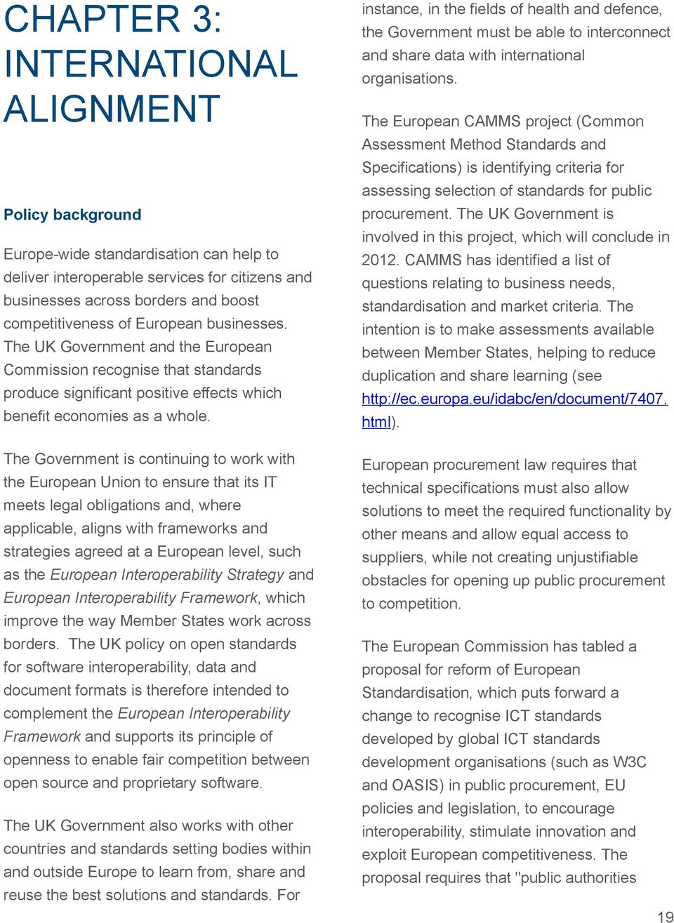 The Government is continuing to work with the European Union to ensure that its IT meets legal obligations and, where applicable, aligns with frameworks and strategies agreed at a European level,