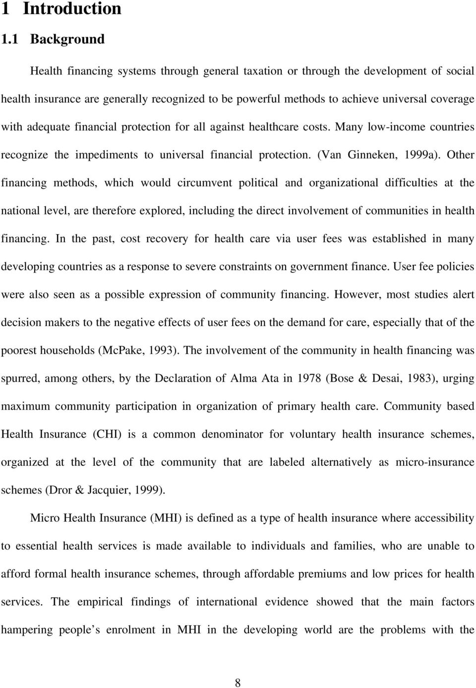 adequate financial protection for all against healthcare costs. Many low-income countries recognize the impediments to universal financial protection. (Van Ginneken, 1999a).