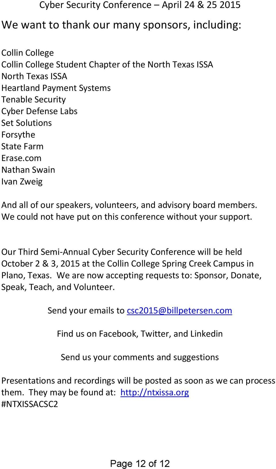 Our Third Semi-Annual Cyber Security Conference will be held October 2 & 3, 2015 at the Collin College Spring Creek Campus in Plano, Texas.