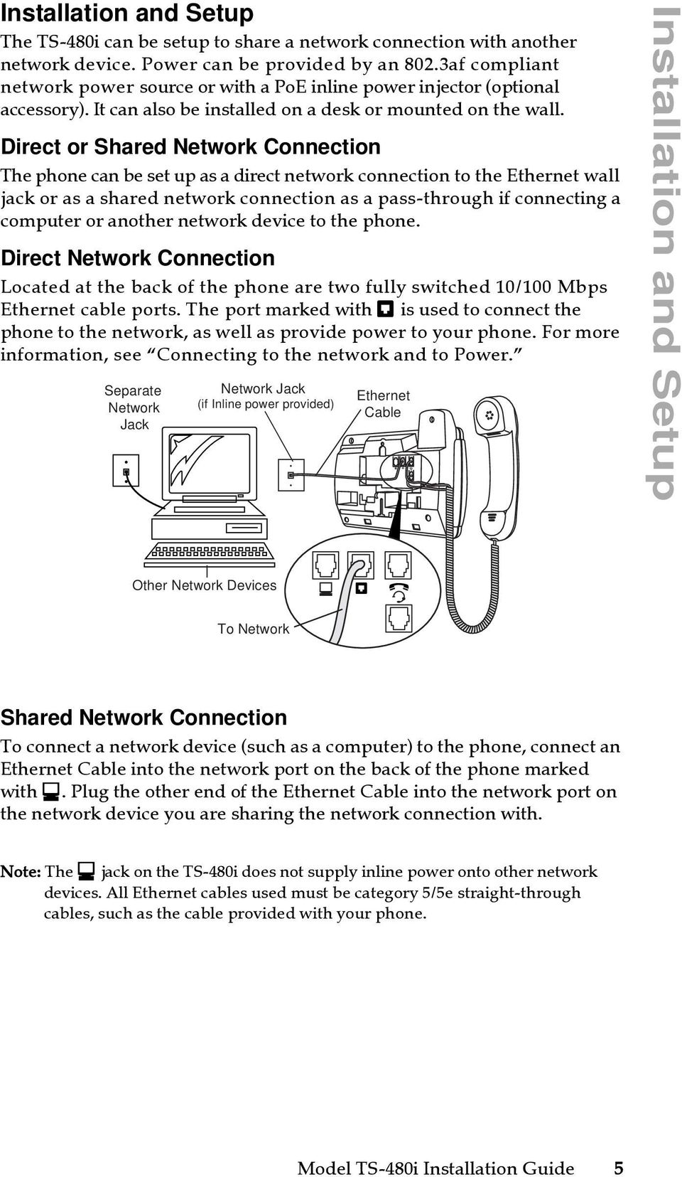 Direct or Shared Network Connection The phone can be set up as a direct network connection to the Ethernet wall jack or as a shared network connection as a pass-through if connecting a computer or