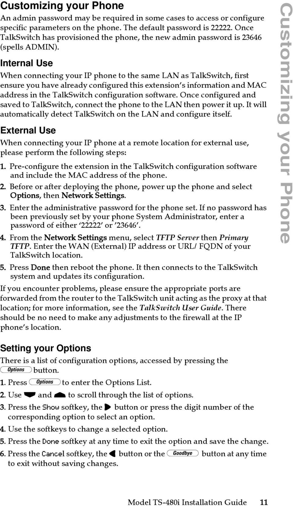 Internal Use When connecting your IP phone to the same LAN as TalkSwitch, first ensure you have already configured this extension s information and MAC address in the TalkSwitch configuration