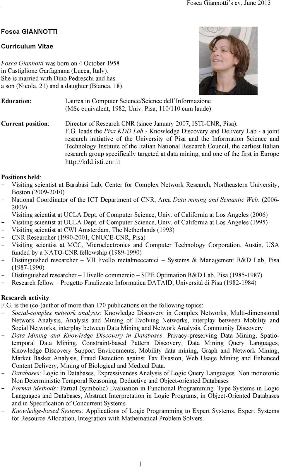 Education: Current position: Laurea in Computer Science/Science dell Informazione (MSc equivalent, 1982, Univ. Pisa, 110/110 cum laude) Director of Research CNR (since January 2007, ISTI-CNR, Pisa).
