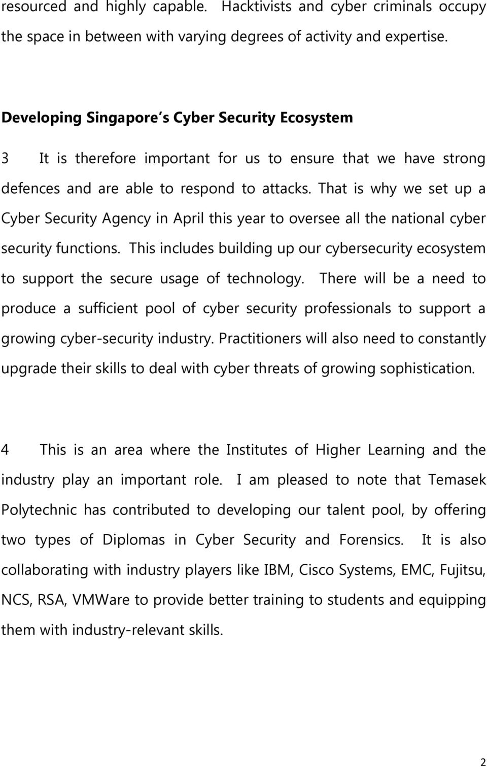 That is why we set up a Cyber Security Agency in April this year to oversee all the national cyber security functions.
