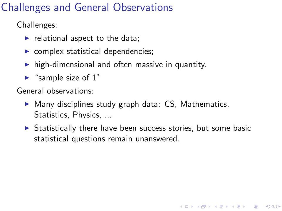 sample size of 1 General observations: Many disciplines study graph data: CS, Mathematics,