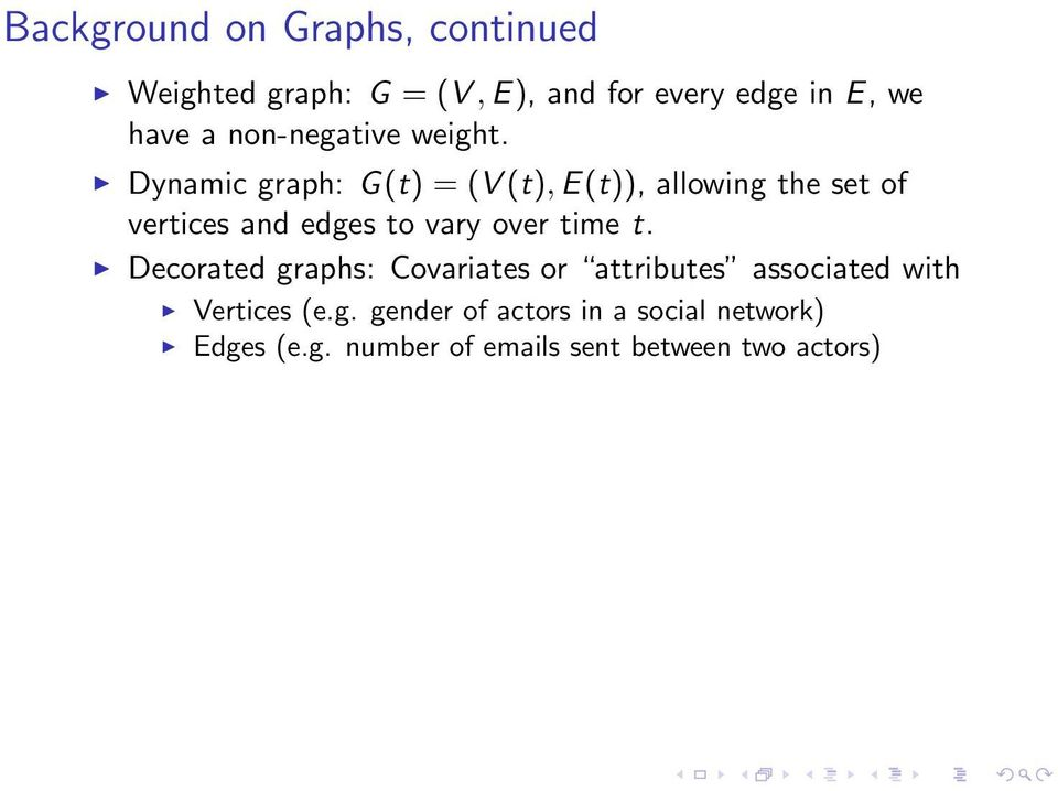 Dynamic graph: G(t) = (V (t), E(t)), allowing the set of vertices and edges to vary over time