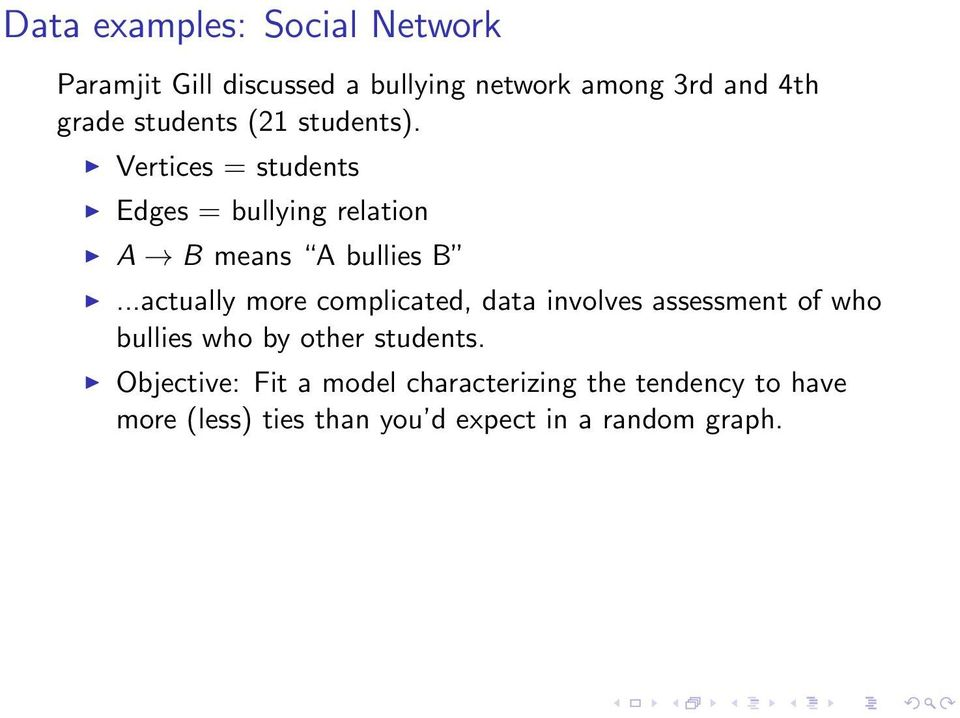 ..actually more complicated, data involves assessment of who bullies who by other students.