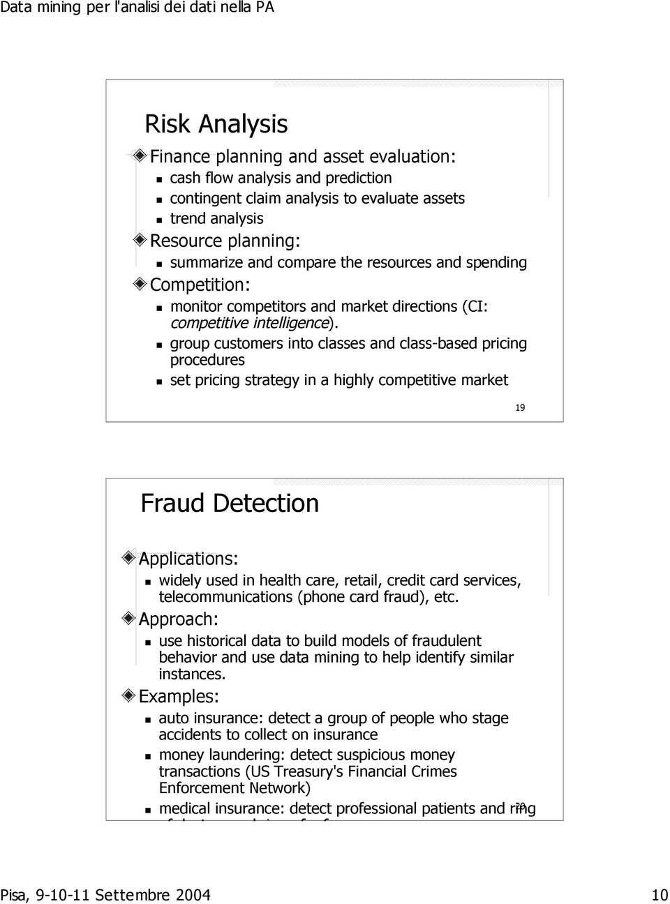 group customers into classes and class-based pricing procedures set pricing strategy in a highly competitive market 19 Fraud Detection Applications: widely used in health care, retail, credit card